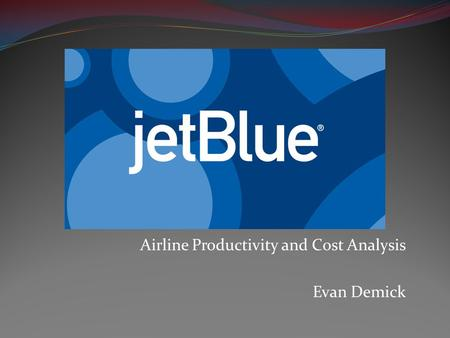 Airline Productivity and Cost Analysis Evan Demick