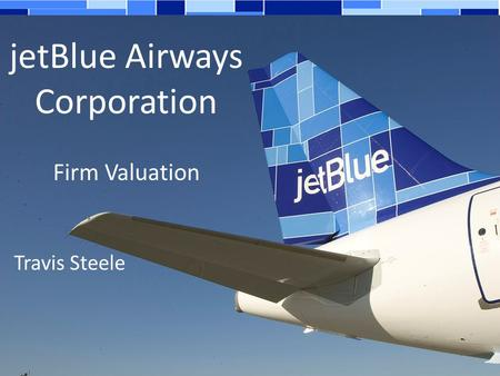 JetBlue Airways Corporation Firm Valuation Travis Steele.