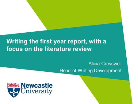 Writing the first year report, with a focus on the <strong>literature</strong> <strong>review</strong> Alicia Cresswell Head <strong>of</strong> Writing Development.