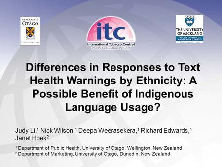 Differences in Responses to Text Health Warnings by Ethnicity: A Possible Benefit of Indigenous Language Usage? Judy Li, 1 Nick Wilson, 1 Deepa Weerasekera,