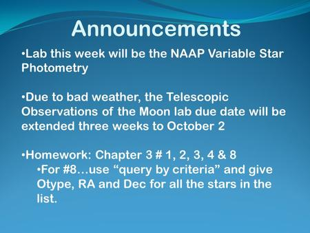 Announcements Lab this week will be the NAAP Variable Star Photometry Due to bad weather, the Telescopic Observations of the Moon lab due date will be.