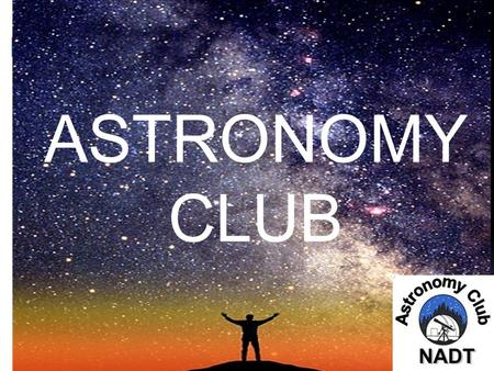 ASTRONOMY CLUB. Amateur Astronomy Amateur astronomy, also called backyard astronomy, is a hobby whose participants enjoy watching the night sky (and the.
