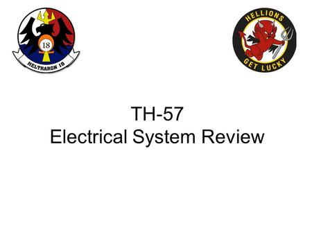 TH-57 Electrical System Review. Battery Relay APU Relay Sealed Lead Acid Battery.