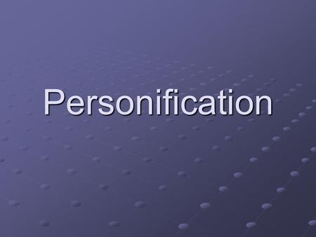 Personification. What is the object being personified? What is the meaning of the personification?