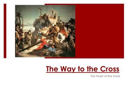 The Way to the Cross The Feast of the Cross. St Cyril of Jerusalem  Every action of Christ glorifies the Church, but the cross is the glory above all.