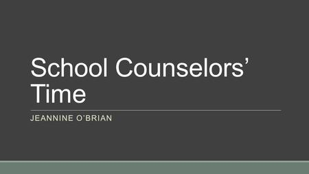 School Counselors' Time JEANNINE O'BRIAN. Delivery of Services to Students The American School Counselor Association (ASCA) suggests that a minimum of.