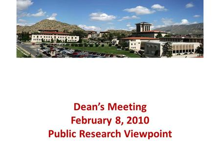 Dean's Meeting February 8, 2010 Public Research Viewpoint.