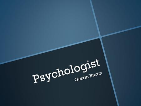 Psychologist Gerrin Burtin. What They Do  Concerned for the behavior of humans  The study of the human brain  Counseling- working to help people Career.