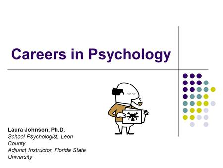 Careers in Psychology Laura Johnson, Ph.D.