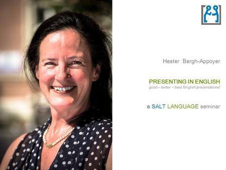 Hester Bergh-Appoyer PRESENTING IN ENGLISH good – better – best English presentations! a SALT LANGUAGE seminar.