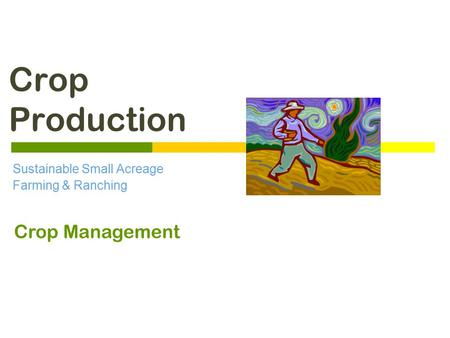 Crop Production Sustainable Small Acreage Farming & Ranching Crop Management.
