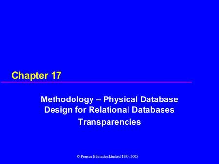 Chapter 17 Methodology – Physical Database Design for Relational Databases Transparencies © Pearson Education Limited 1995, 2005.