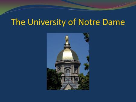 The University of Notre Dame. Admissions SAT Scores: Middle 50% of First-Year Students SAT Critical Reading: 650 – 740 SAT Math: 670 – 760 High School.