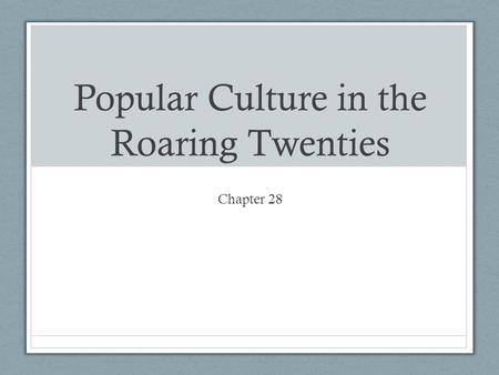 Popular Culture in the Roaring Twenties