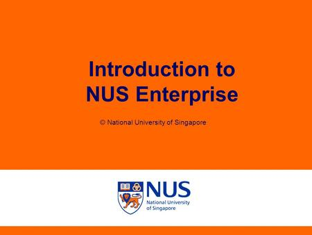 Introduction to NUS Enterprise © National University of Singapore.