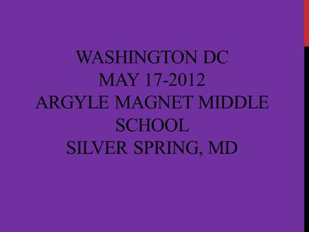WASHINGTON DC MAY 17-2012 ARGYLE MAGNET MIDDLE SCHOOL SILVER SPRING, MD.