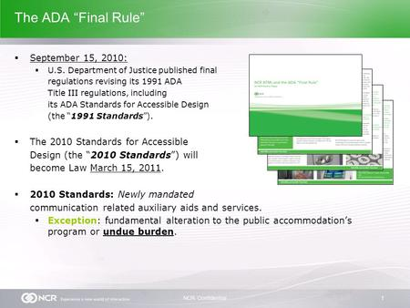 "1NCR Confidential The ADA ""Final Rule""  September 15, 2010:  U.S. Department of Justice published final regulations revising its 1991 ADA Title III regulations,"