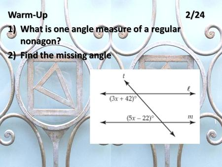 Warm-Up2/24 1)What is one angle measure of a regular nonagon? 2)Find the missing angle.