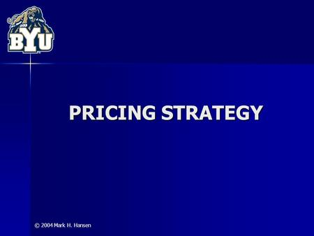 © 2004 Mark H. Hansen PRICING STRATEGY. Pricing Strategy © 2004 Mark H. Hansen 2 Pricing and Value Value = Perceived Benefits – Perceived Costs Value.