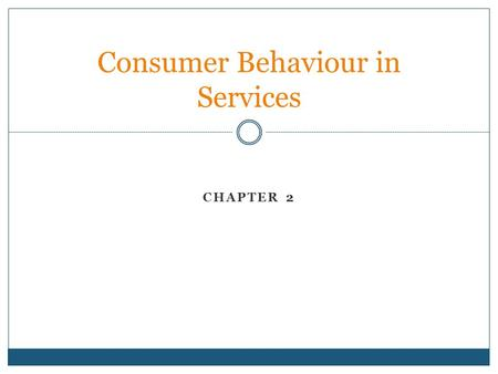 CHAPTER 2 Consumer Behaviour in Services. Discussion Question, page 62 Explain why services tend to be harder for customers to evaluate than goods.