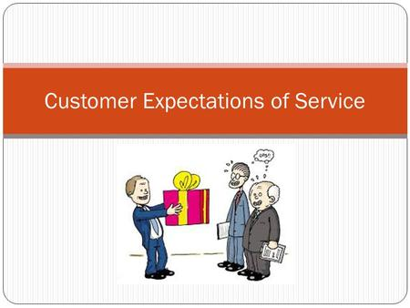 customer expectations and customer service The key is to set realistic customer expectations, and then not to just meet them, but to exceed them — preferably in unexpected and helpful ways – richard.