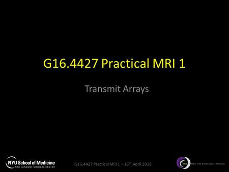 G16.4427 Practical MRI 1 Transmit Arrays.
