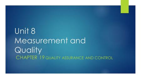 Unit 8 Measurement and Quality CHAPTER 19 - QUALITY ASSURANCE AND CONTROL.
