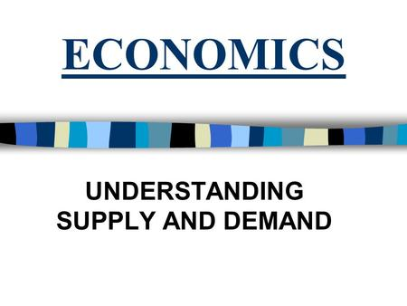 ECONOMICS UNDERSTANDING SUPPLY AND DEMAND. ESSENTIAL QUESTIONS n How do competition, markets, and prices influence people's behavior in consuming? n How.