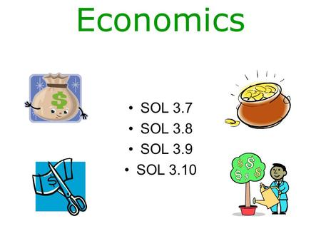 Economics SOL 3.7 SOL 3.8 SOL 3.9 SOL 3.10 Exchange To trade one thing for another. Example: I want to trade in my green disk for a blue one. Barter.