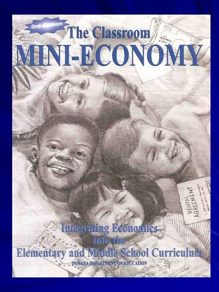 Six Basic Ways to Teach Economics/Entrepreneurship In Your Classroom 1. Teaching Activities on Specific Concepts 2. Classroom Mini-Economies (Classroom.