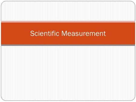 Scientific Measurement. Significant Figures Measurements should be reported using the correct number of digits so they do not appear to be more accurate.