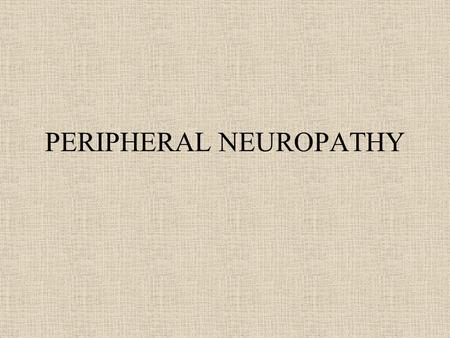 PERIPHERAL NEUROPATHY. PHYSIOLOGY Pain and temperature sensation : unmyelinated and small myelinated Ad fibers, Vibratory sense, proprioception,