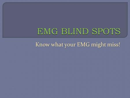 Know what your EMG might miss!.  Speakers Tony Chiodo, MD Tony Chiodo, MD Timothy Dillingham, MD Timothy Dillingham, MD W. David Arnold, MD W. David.