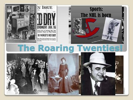 "The Roaring Twenties!. The Roaring Twenties? ""It was an era of new prosperity…. A social and cultural revolution was evident in the new clothing styles,"