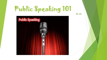 Public Speaking 101 Ke JIN. What is Public Speaking?  Public speaking in its simplest form is speaking in public. (from Speechmastery)  Public speaking.