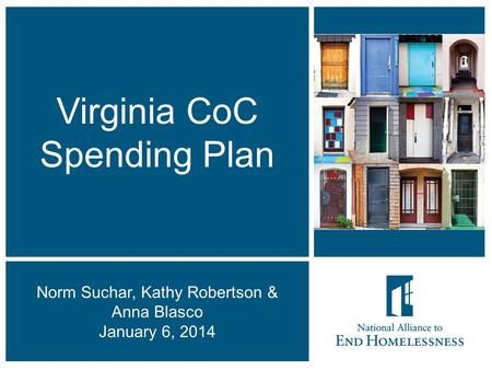 1 Virginia CoC Spending Plan Norm Suchar, Kathy Robertson & Anna Blasco January 6, 2014.