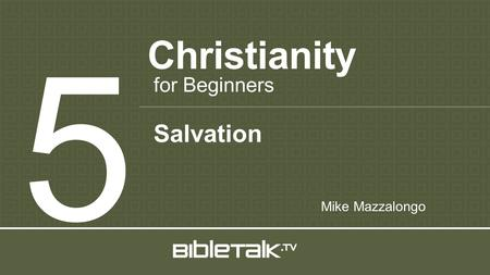 Christianity 5 for Beginners Mike Mazzalongo Salvation.