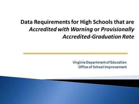 Virginia Department of Education Office of School Improvement Data Requirements for High Schools that are Accredited with Warning or Provisionally Accredited-Graduation.