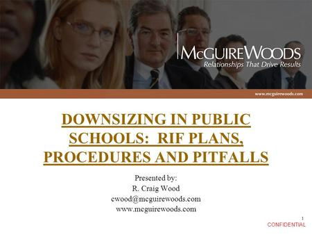 CONFIDENTIAL 1 DOWNSIZING IN PUBLIC SCHOOLS: RIF PLANS, PROCEDURES AND PITFALLS Presented by: R. Craig Wood
