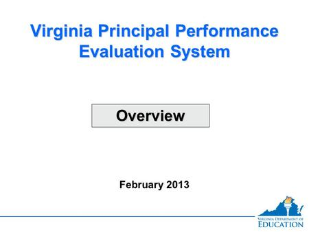 OverviewOverview Virginia Principal Performance Evaluation System February 2013.