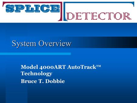 System Overview Model 4000ART AutoTrack™ Technology Bruce T. Dobbie.