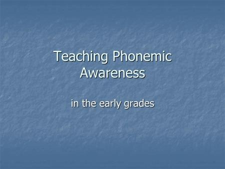 Teaching Phonemic Awareness in the early grades. What is Phonemic Awareness?