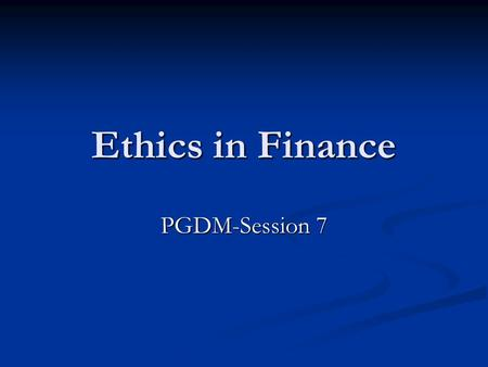 Ethics in Finance PGDM-Session 7. Characteristics of Management Prone to Fraud Unduly aggressive financial Targets Unduly aggressive financial Targets.