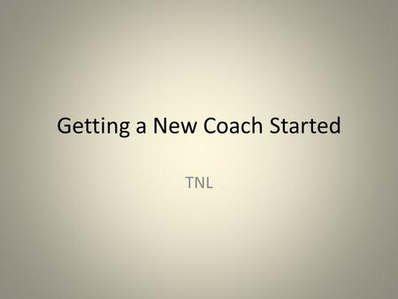 Getting a New Coach Started TNL. Duplication If you want to be a successful coach, it's important that what you train your coaches to do can be easily.