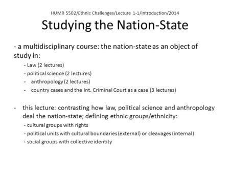 HUMR 5502/Ethnic Challenges/Lecture 1-1/Introduction/2014 Studying the Nation-State - a multidisciplinary course: the nation-state as an object of study.