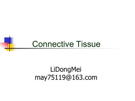 Connective Tissue LiDongMei 1. Introduction Connective tissue is versatile , the types including Connective Tissue proper and the specialized.