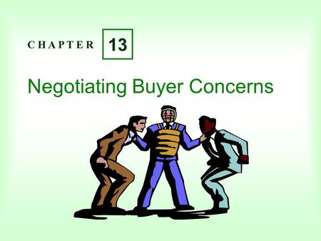 Negotiating Buyer Concerns C H A P T E R 13. C H A P T E R 13 Copyright  2004 Pearson Education Canada Inc. 13-2 Learning Objectives Describe common.