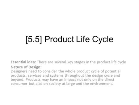 [5.5] Product Life Cycle Essential idea: There are several key stages in the product life cycle Nature of Design: Designers need to consider the whole.
