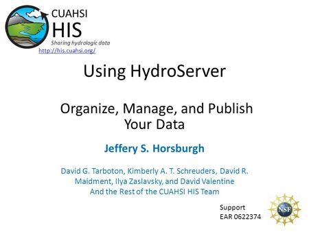 Using HydroServer Organize, Manage, and Publish Your Data Support EAR 0622374 CUAHSI HIS Sharing hydrologic data  Jeffery S. Horsburgh.
