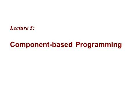 "Lecture 5: Component-based Programming. 2 MicrosoftIntroducing CS using.NETJ# in Visual Studio.NET 5-2 Objectives ""Components are another term for classes,"